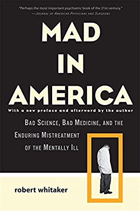 Mad in America: Bad Science, Bad Medicine, and the Enduring Mistreatment of the Mentally Ill Cover