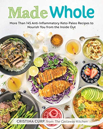 Made Whole: More Than 145 Anti-lnflammatory Keto-Paleo Recipes to Nourish You from the Inside Out Cover