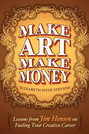 Make Art Make Money: Lessons from Jim Henson on Fueling Your Creative Career Cover