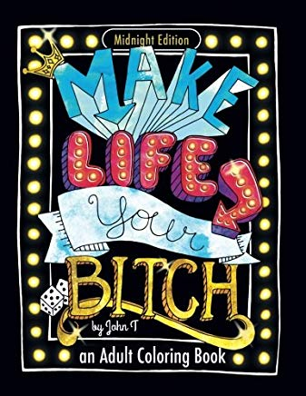 Make Life Your Bitch: Motivational adult coloring book. Turn your stress into success! (Midnight Edition) Cover