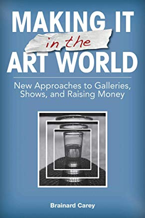 Making It in the Art World: New Approaches to Galleries, Shows, and Raising Money Cover