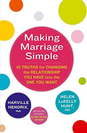 Making Marriage Simple: 10 Truths for Changing the Relationship You Have into the One You Want Cover