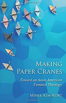 Making Paper Cranes: Toward an Asian American Feminist Theology (The Young Clergy Women Project) Cover