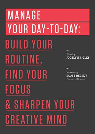 Manage Your Day-to-Day: Build Your Routine, Find Your Focus, and Sharpen Your Creative Mind (99U) Cover