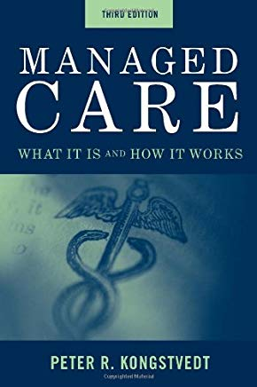 Managed Care: What It Is And How It Works (Managed Health Care Handbook ( Kongstvedt)) Cover