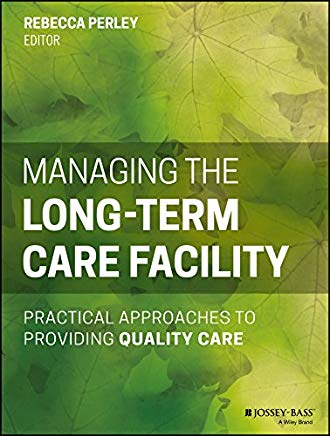 Managing the Long-Term Care Facility: Practical Approaches to Providing Quality Care Cover