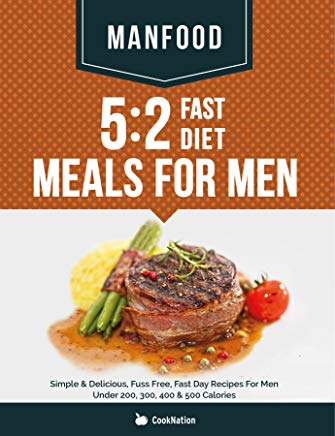 MANFOOD: 5:2 Fast Diet Meals For Men: Simple & Delicious, Fuss Free, Fast Day Recipes For Men Under 200, 300, 400 & 500 Calories Cover