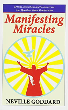 Manifesting Miracles: Specific Instructions and 36 Answers to Your Questions About Manifestation (Neville Explains the Bible) Cover