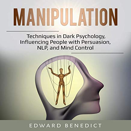 Manipulation: Techniques in Dark Psychology, Influencing People with Persuasion, NLP, and Mind Control Cover