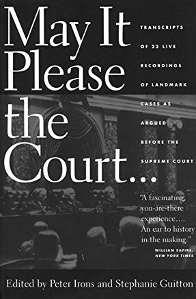 May It Please the Court: The Most Significant Oral Arguments Made Before the Supreme Court Since 1955 Cover