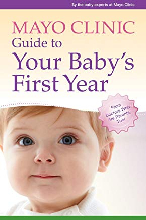 Mayo Clinic Guide to Your Baby's First Year: From Doctors Who Are Parents, Too! Cover
