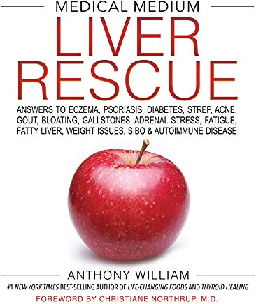 Medical Medium Liver Rescue: Answers to Eczema, Psoriasis, Diabetes, Strep, Acne, Gout, Bloating, Gallstones, Adrenal Stress, Fatigue, Fatty Liver, Weight Issues, SIBO & Autoimmune Disease Cover