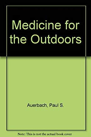 Medicine for the Outdoors: A Guide to Emergency Medical Procedures and First Aid Cover
