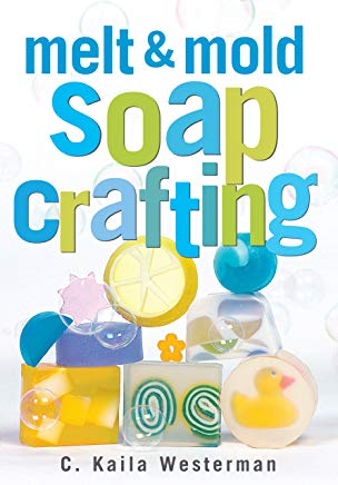 Melt & Mold Soap Crafting Cover