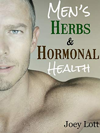 Men's Herbs and Hormonal Health: Testosterone, BPH, Alopecia, Adaptogens, Prostate Health, and Much More Cover