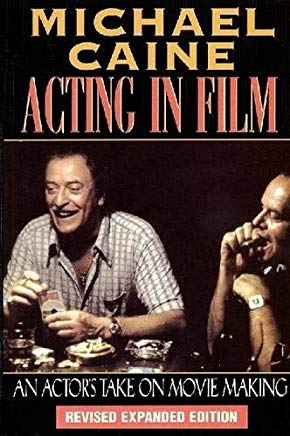 Michael Caine - Acting in Film: An Actor's Take on Movie Making (The Applause Acting Series) Revised Expanded Edition Cover