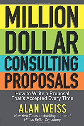 Million Dollar Consulting Proposals: How to Write a Proposal That's Accepted Every Time Cover