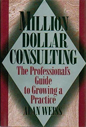 Million Dollar Consulting: The Professional Guide to Growing a Practice Cover