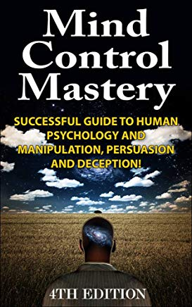 Mind Control Mastery 4th Edition: Successful Guide to Human Psychology and Manipulation, Persuasion and Deception! (Mind Control, Manipulation, Deception, ... Psychology, Intuition, Manifestation,) Cover