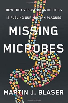 Missing Microbes: How the Overuse of Antibiotics Is Fueling Our Modern Plagues Cover
