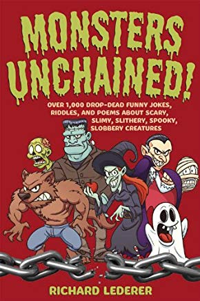 Monsters Unchained!: Over 1,000 Drop-Dead Funny Jokes, Riddles, and Poems about Scary, Slimy, Slithery, Spooky, Slobbery Creatures Cover