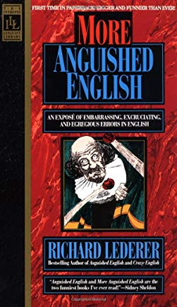 More Anguished English: an Expose of Embarrassing Excruciating, and Egregious Errors in English Cover
