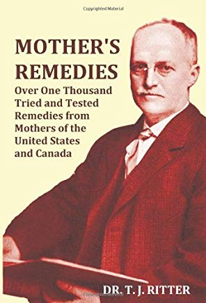 Mother's Remedies Over One Thousand Tried and Tested Remedies from Mothers of the United States and Canada - Over 1000 Pages with Original Illustratio Cover