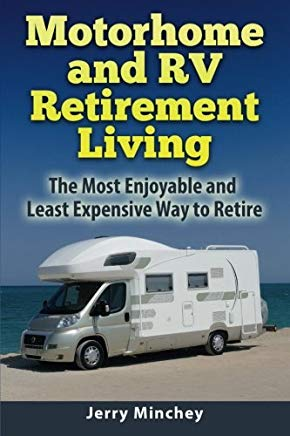 Motorhome and RV Retirement Living: The Most Enjoyable and Least Expensive Way to Retire Cover
