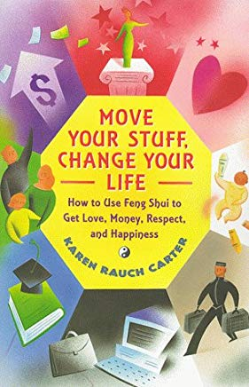 Move Your Stuff, Change Your Life: How to Use Feng Shui to Get Love, Money, Respect and Happiness Cover