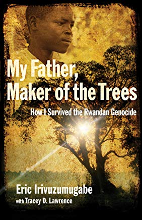 My Father, Maker of the Trees: How I Survived the Rwandan Genocide Cover