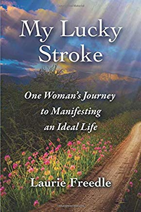 My Lucky Stroke: One Woman's Journey to Manifesting an Ideal Life Cover