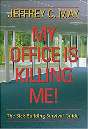 My Office Is Killing Me!: The Sick Building Survival Guide Cover