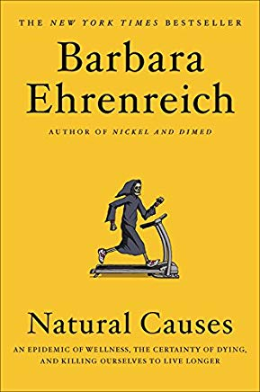 Natural Causes: An Epidemic of Wellness, the Certainty of Dying, and Killing Ourselves to Live Longer Cover