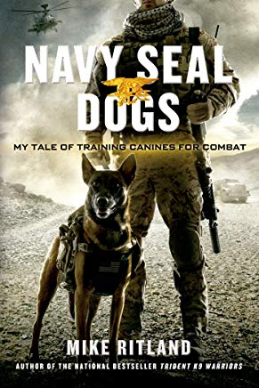 Navy SEAL Dogs: My Tale of Training Canines for Combat Cover