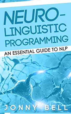 Neuro-Linguistic Programming: An Essential Guide to NLP: A Personalized Guide to Reach Self-Fulfillment (Volume 1) Cover