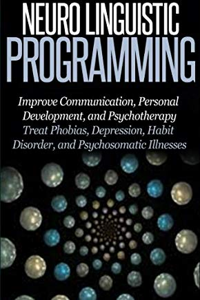 Neuro Linguistic Programming: Improve Communication, Personal Development and Psychotherapy Cover