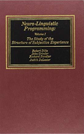 Neuro-Linguistic Programming: Volume I (The Study of the Structure of Subjective Experience) Cover