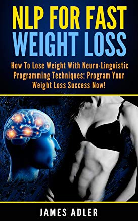 NLP For Fast Weight Loss: How To Lose Weight With Neuro Linguistic Programming Cover
