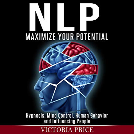 NLP: Maximize Your Potential: Hypnosis, Mind Control, Human Behavior and Influencing People Cover