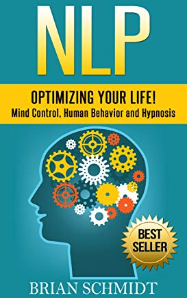 NLP: Optimizing Your Life! - Mind Control, Human Behavior and Hypnosis (NLP, Hypnosis) Cover