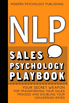 NLP: Sales Psychology Playbook (Your Secret Weapon for Transforming Your Sales Process and Doubling Your Conversion Rates With Proven NLP Tactics) Cover