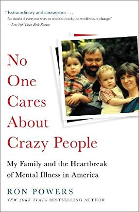 No One Cares About Crazy People: My Family and the Heartbreak of Mental Illness in America Cover