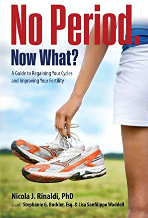 No Period. Now What?: A Guide to Regaining Your Cycles and Improving Your Fertility Cover