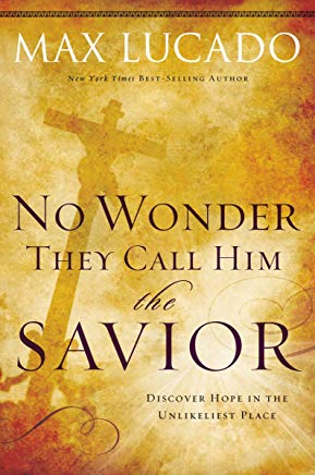 No Wonder They Call Him the Savior -: Discover Hope in the Unlikeliest Place?Upon the Cross (The Bestseller Collection Book 4) Cover