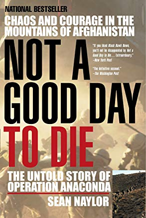 Not a Good Day to Die: The Untold Story of Operation Anaconda Cover
