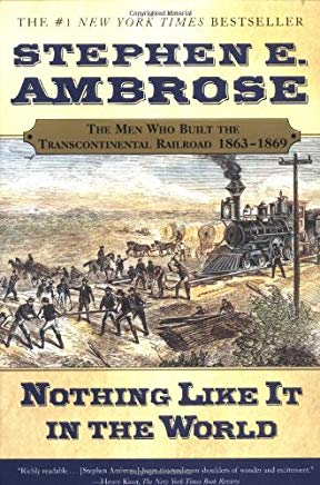 Nothing Like It In the World: The Men Who Built the Transcontinental Railroad 1863-1869 Cover