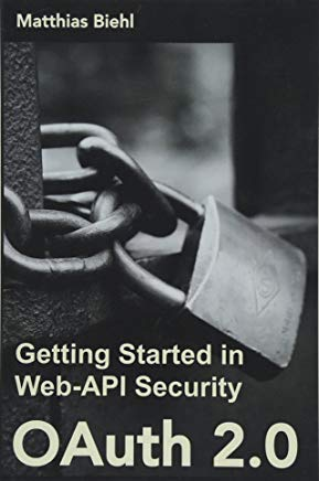 OAuth 2.0: Getting Started in Web-API Security (API University Series) (Volume 1) Cover