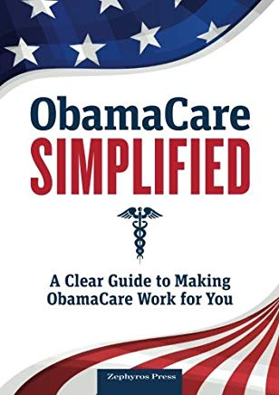 Obamacare Simplified: A Clear Guide to Making Obamacare Work for You Cover