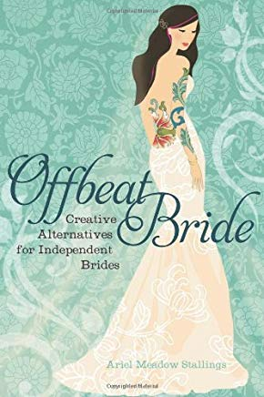 Offbeat Bride: Creative Alternatives for Independent Brides Cover