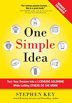 One Simple Idea, Revised and Expanded Edition: Turn Your Dreams into a Licensing Goldmine While Letting Others Do the Work Cover